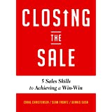 Closing the Sale: 5 Sales Skills for Achieving Win-Win Outcomes and Customer Success (Sales Book, for Readers of The Greatest