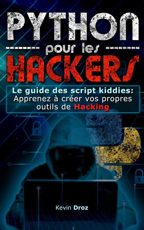 Python pour les Hackers: Le guide des scripts kiddies : Apprenez à créer vos propres outils de Hacking par Kevin Droz