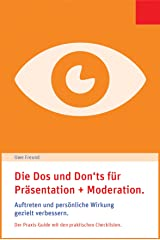 Die Dos und Don'ts für Präsentation und Moderation.: Auftreten und persönliche Wirkung gezielt verbessern. Der Praxis-Guide mit den praktischen Checklisten. Kindle Ausgabe