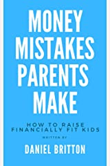 Money Mistakes Parents Make: How To Raise Financially Fit Kids Kindle Edition