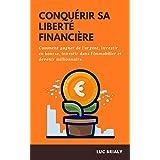 CONQUÉRIR SA LIBERTÉ FINANCIÈRE: Découvrez comment gagner de l'argent, investir en bourse, investir dans l'immobilier et deve