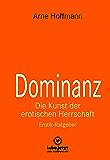 Dominanz - Die Kunst der erotischen Herrschaft | Erotischer Ratgeber: Lerne am raffiniertesten zu demütigen und bestrafen ... (lebe.jetzt Ratgeber) (German Edition)