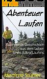 Abenteuer Laufen: Spannende Geschichten aus dem Leben eines (Ultra)Läufers