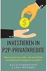 Investieren in P2P-Privatkredite: Was man wissen sollte, wie man Fehler vermeidet und erfolgreich investiert Kindle Ausgabe