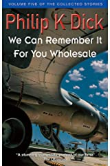 We Can Remember It For You Wholesale (Collected Short Stories of Philip K. Dick) Paperback