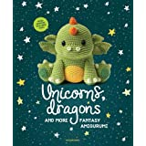 Unicorns, Dragons and More Fantasy Amigurumi