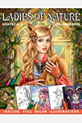 Ladies of Nature. Grayscale coloring book. Include FULL COLOR illustrations: Fantasy Coloring Book for Adults Broché
