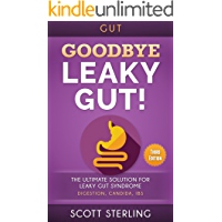 Leaky Gut: Goodbye - Leaky Gut! The Ultimate Solution For: Leaky Gut Syndrome. Digestion, Candida, IBS (Diverticulitis…