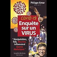 Enquête sur une virus : Covid 19: Manipulations, vols, meurtres, influences et guerres médiatiques