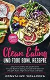 Clean Eating und Food Bowl Rezepte: Gesunde Küche für die ganze Familie mit über 80 Clean Eating und Food Bowl Gerichten…