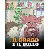 Il drago e il bullo: (Dragon and The Bully) Una simpatica storia per bambini, per educarli ad affrontare il bullismo a scuola