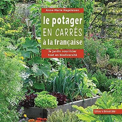 Le potager en carrés à la française - Le jardin nourricier tout en biodiversité