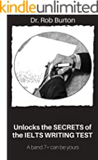 Unlocks the SECRETS of the IELTS WRITING TEST: A band 7+ can be yours