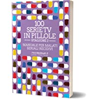 100 serie tv in pillole. Stagione 2. Manuale per malati seriali recidivi