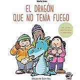 El dragón que no tenía fuego: En letra MAYÚSCULA y de imprenta: En letra MAYÚSCULA y de imprenta: libros para niños de 5 y 6