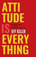 Attitude Is Everything: Change Your Attitude Change Your Life!