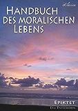 Epiktet: Handbuch des moralischen Lebens
