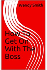 How To Get On With The Boss Kindle Edition