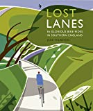 Lost Lanes South: 36 Glorious Bike Rides in Southern England (London and the South-East)