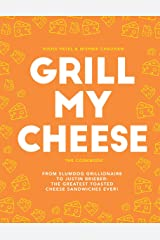 Grill My Cheese: From Slumdog Grillionaire to Justin Brieber: 50 of the Greatest Toasted Cheese Sandwiches Ever! Hardcover