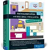 Heimautomation mit KNX, DALI, 1-Wire und Co.: Das umfassende Handbuch. Einrichtung, Steuerung, Hardware-Tipps, Projekte (neue Ausgabe 2018)