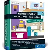 Heimautomation mit KNX, DALI, 1-Wire und Co.: Das umfassende Handbuch. Einrichtung, Steuerung, Hardware-Tipps, Projekte…