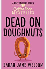 Dead on Doughnuts: A Culinary Cozy Mystery (A Coffee Shop Cozy Mystery Series Book 1) Kindle Edition