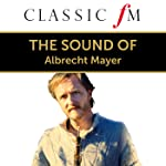 The Sound Of Albrecht Mayer (By Classic FM)