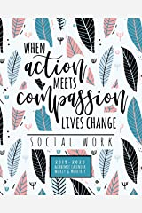 When Action Meets Compassion Lives Change Social Work 2019-2020 Academic Calendar Weekly And Monthly: A Social Work Academic Planner For the 2019-2020 School Year Paperback