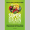 Super Brain con la dieta Genio in 21 giorni: Come potenziare memoria, energia e concentrazione con l'alimentazione