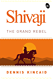 Shivaji The Grand Rebel (English Edition)