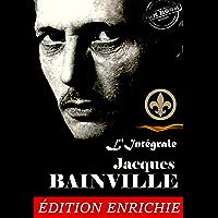 Jacques Bainville : 10 Œuvres majeures suivies de 80 articles publiés dans divers périodiques – précédés d'une préface…