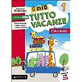 Il mio tutto vacanze. Italiano. Per la Scuola elementare (Vol. 1)