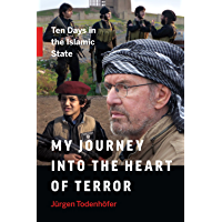 My Journey into the Heart of Terror: Ten Days in the Islamic State (English Edition)