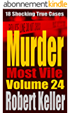 Murder Most Vile Volume 24: 18 Shocking True Crime Murder Cases (True Crime Murder Books) (English Edition)