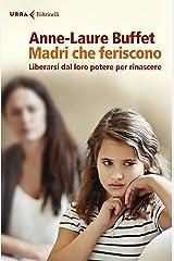 Madri che feriscono: Liberarsi dal loro potere per rinascere (Italian Edition) Format Kindle