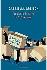 Ucciderò il gatto di Schrödinger: Il romanzo della fisica quantistica Formato Kindle