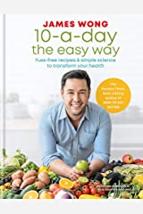 10-a-Day the Easy Way: Fuss-free Recipes & Simple Science to Transform your Health Hardcover