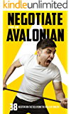 Negotiate like an Avalonian: An arsenal of techniques to negotiate better salaries, deals and funding!