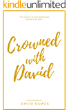 Crowned with David: 40 Devotionals to Inspire Your Life, Fuel Your Trust, and Help You Succeed in God's Way (Testament Heroes Book 4) (English Edition)