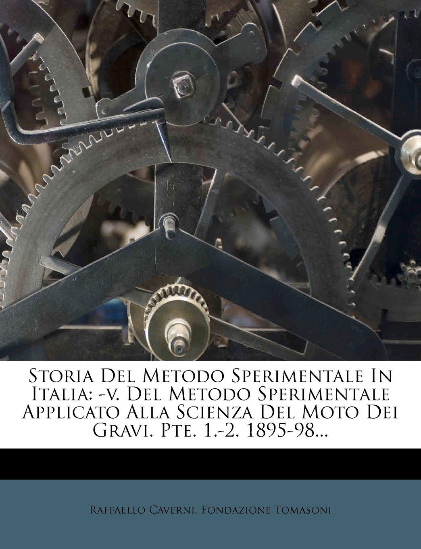 Storia del Metodo Sperimentale in Italia: -V. del Metodo Sperimentale Applicato Alla Scienza del Mot