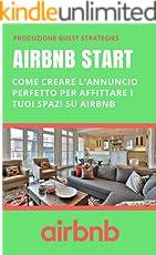 AirBnB Start - Come creare l'annuncio perfetto per affittare i tuoi spazi su AirBnB (Guest Strategies Vol. 2)