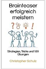 Brainteaser erfolgreich meistern: Strategien, Tricks und 150 Übungen Kindle Ausgabe