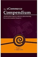 Das eCommerce Compendium - alles rund um e-Business, e-Commerce, Online Marketing, Verkauf und strategisches Management (1. Ausgabe 2016) Kindle Ausgabe