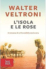 L'isola e le rose: Il romanzo di un'incredibile storia vera Formato Kindle
