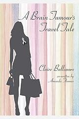 A Brain Tumour's Travel Tale Kindle Edition