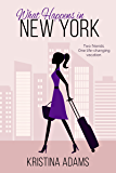 What Happens in New York: The feel-good romance about fame, fashion, and friendship (What Happens in... Book 1)