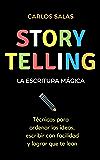 Storytelling, la escritura mágica: Técnicas para ordenar las ideas, escribir con facilidad y hacer que te lean (Spanish Edition)