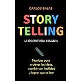 Storytelling, la escritura mágica: Técnicas para ordenar las ideas, escribir con facilidad y hacer que te lean (Spanish Editi