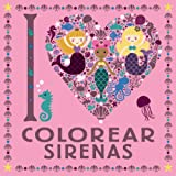 I LOVE colorear sirenas (Castellano - A PARTIR DE 6 AÑOS - LIBROS DIDÁCTICOS - Juegos y pasatiempos)